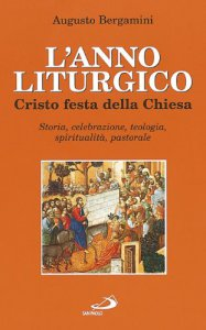 Copertina di 'L'anno liturgico. Cristo festa della Chiesa. Storia, celebrazione, teologia, spiritualità, pastorale'