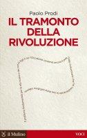 Il tramonto della rivoluzione - Paolo Prodi