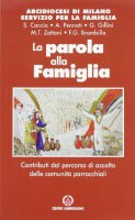 La parola  alla famiglia. Contributi dal percorso di ascolto delle comunità parrocchiali - AA. VV.