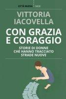 Con grazia e coraggio - Vittoria Iacovella