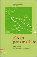 Poveri per arricchire. La povertà nel cammino formativo - Reschiglian Massimo, Dozzi Dino