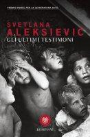 Gli ultimi testimoni - Aleksievic Svetlana