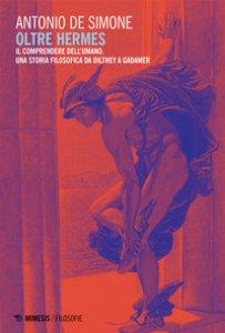 Copertina di 'Oltre Hermes. Il comprendere dell'umano, Una storia filosofica da Dilthey a Gadamer'