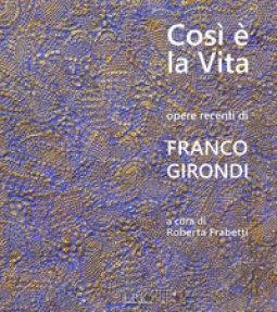 Copertina di 'Così è la vita. Opere recenti di Franco Girondi. Catalogo della mostra (Bologna, 24 novembre-2 dicembre 2018). Ediz. illustrata'