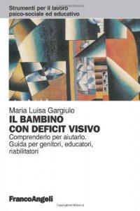 Copertina di 'Il bambino con deficit visivo. Comprenderlo per aiutarlo. Guida per genitori, educatori, riabilitatori'