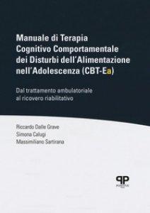 Copertina di 'Manuale di Terapia Cognitivo Comportamentale dei Disturbi dell'Alimentazione nell'Adolescenza (CBT-Ea). Dal trattamento ambulatoriale al ricovero riabilitativo'
