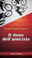 Il dono dell'amicizia - Jean-Paul Vesco