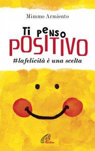 Copertina di 'Ti penso positivo. #la felicità è una scelta'