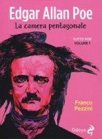 Edgar Allan Poe. La camera pentagonale. Tutto Poe - Pezzini Franco