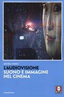 L' audiovisione. Suono e immagine nel cinema - Chion Michel