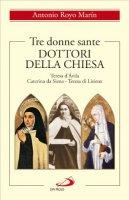 Tre donne sante dottori della Chiesa. Teresa d�vila, Caterina da Siena, Teresa di Lisieux - Royo Mar�n Antonio