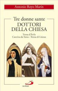 Copertina di 'Tre donne sante dottori della Chiesa. Teresa dÁvila, Caterina da Siena, Teresa di Lisieux'