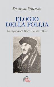 Copertina di 'Elogio della follia. Corrispondenza Dorp-Erasmo-Moro'