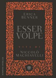 Copertina di 'Esser volpe. Vita di Niccolò Machiavelli'