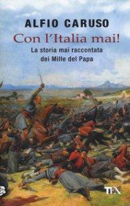 Copertina di 'Con l'Italia mai! La storia mai raccontata dei Mille del papa'