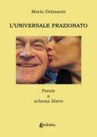 L'universale frazionato. Poesie a schema libero - Delmonte Mario