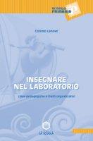 Insegnare nel laboratorio. Linee pedagogiche e tratti organizzativi - Laneve Cosimo