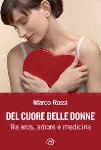 Copertina di 'Del cuore delle donne. Tra eros, amore e medicina'