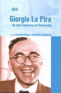 Copertina di 'Giorgio La Pira. Un san Francesco nel Novecento'