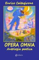 Opera Omnia. Antologia poetica - Caltagirone Enrico