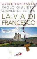 La via di Francesco - Paolo Giulietti,  Gianluigii Bettin