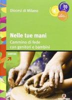 Nelle tue mani. Cammino di fede con genitori e bambini - Arcidiocesi di Milano