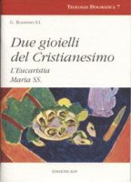 Due gioielli del cristianesimo. L'eucaristia. Maria Ss. - Blandino Giovanni