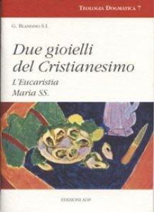 Copertina di 'Due gioielli del cristianesimo. L'eucaristia. Maria Ss.'