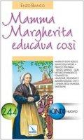 Mamma Margherita educava così - Bianco Enzo