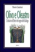 Olivo e oleastro. Cristiani ed ebrei nel segno del dialogo - Cantaboni Tiberio