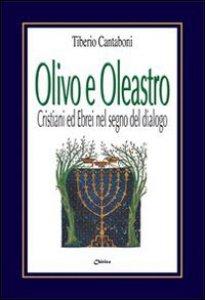 Copertina di 'Olivo e oleastro. Cristiani ed ebrei nel segno del dialogo'