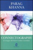 Connectography. Le mappe del futuro ordine mondiale - Khanna Parag