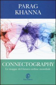 Copertina di 'Connectography. Le mappe del futuro ordine mondiale'