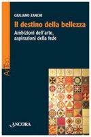Il destino della bellezza - Giuliano Zanchi