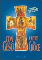 Con Gesù oltre la Croce - Autori vari