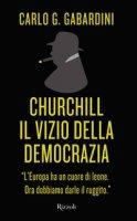 Churchill, il vizio della democrazia - Gabardini Carlo G.