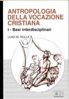 Antropologia della vocazione cristiana [vol_1] / Basi interdisciplinari - Rulla Luigi