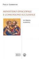 Ministero episcopale e comunione ecclesiale - Paolo Gamberini