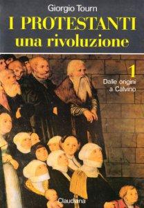 Copertina di 'I protestanti. Una rivoluzione [vol_1] / Dalle origini a Calvino'