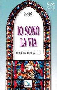 Copertina di 'Io sono la via. Percorsi trinitari. Vol.II'