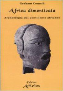 Copertina di 'Africa dimenticata. Archeologia del continente africano'