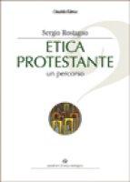 Etica protestante. Un percorso - Sergio Rostagno