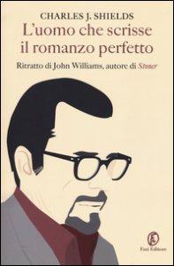 Copertina di 'L' uomo che scrisse il romanzo perfetto. Ritratto di John Williams, autore di «Stoner»'
