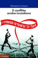 Il conflitto arabo-israeliano - Thomas G. Fraser