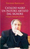 Cataldo Naro un pastore abitato dal Signore - Vincenzo Bertolone