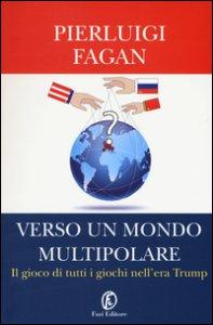 Copertina di 'Verso un mondo multipolare. Il gioco di tutti i giochi nell'era Trump'