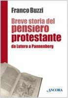 Breve storia del pensiero protestante. Da Lutero a Pannenberg - Buzzi Franco