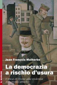 Copertina di 'Democrazia a rischio d'usura. L'etica di fronte alla violenza del credito abusivo (La)'