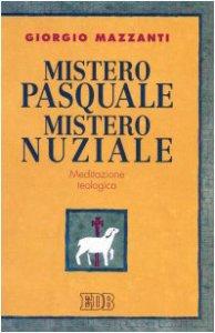 Copertina di 'Mistero pasquale. Mistero nuziale. Meditazione teologica'