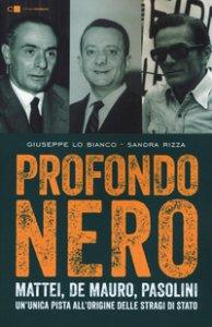 Copertina di 'Profondo nero. Mattei, De Mauro, Pasolini. Un'unica pista all'origine delle stragi di Stato'